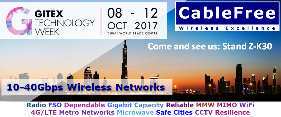 CableFree at GITEX 2017 in Dubai: 10-40Gbps MMW, 4G/LTE ...